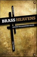 Brass Heavens; Reasons for Unanswered Prayer, by Paul Tautges