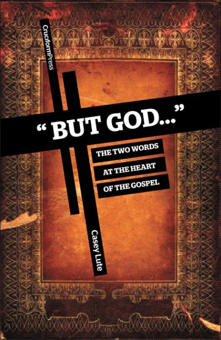 """But God..."" - The Two Words at the Heart of the Gospel, by Casey Lute"