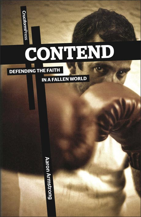 Contend: Defending the Faith in a Fallen World, by Aaron Armstrong