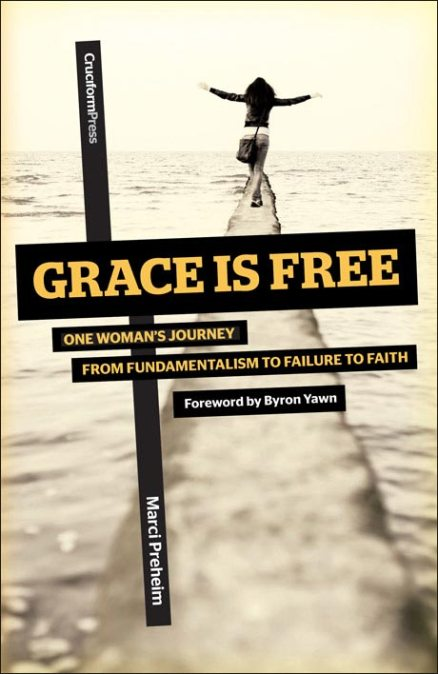 Grace is Free: One Woman's Journey from Fundamentalism to Failure to Faith, by Marci Preheim