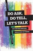 Do Ask, Do Tell, Let's Talk; Why and How Christians Should Have Gay Friends, by Brad Hambrick