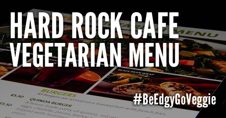 Vegetarian Menu Hard Rock Cafe #BeEdgyGoVeggie