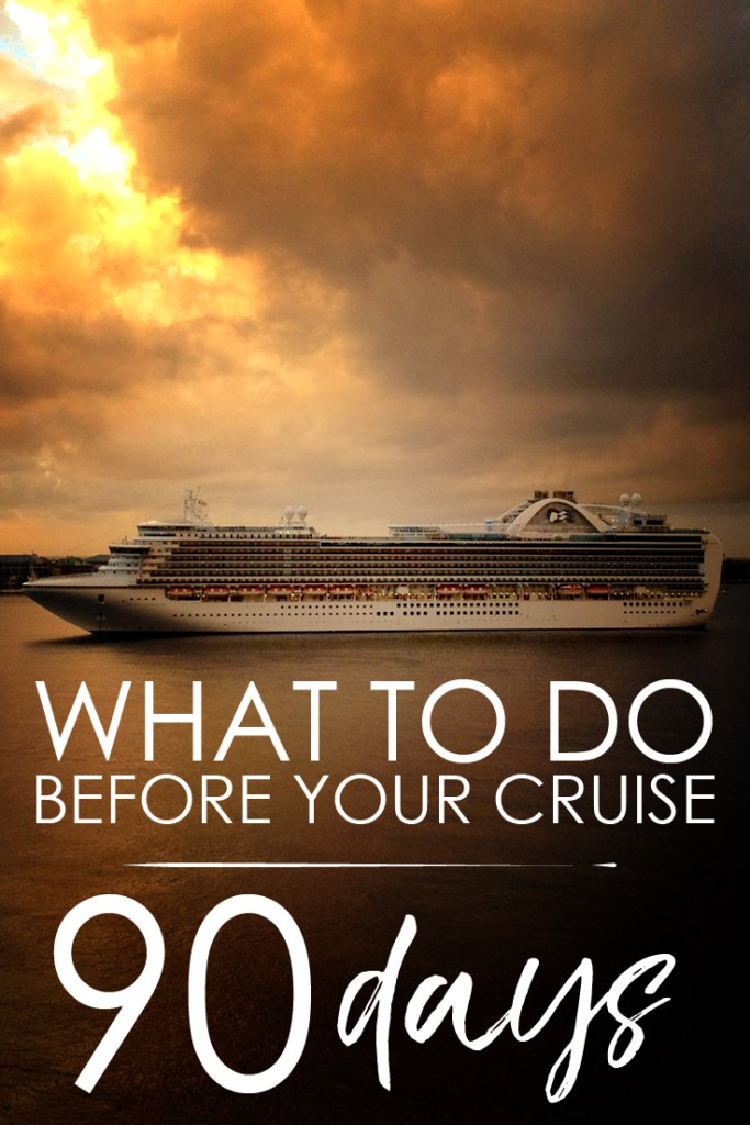 What to do Before Your Cruise: 90 Day Checklist  What to do before your cruise? Check out our tips and review our 90-day pre-cruise checklist to get ready for your next cruise voyage! #cruise #vacation #trip #cruising #voyage #packing #travel