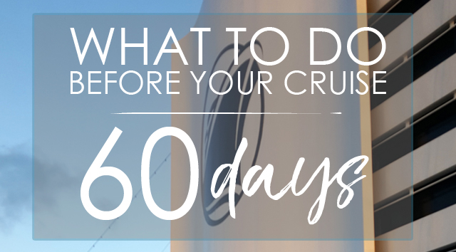What to Do Before Your Cruise: 60 Day Checklist