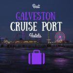 Best Galveston Cruise Port Hotels
