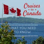 Cruises to Canada: What You Need to Know