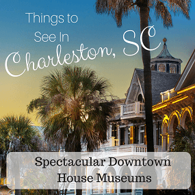 Spectacular House Museums in Historic Downtown Charleston