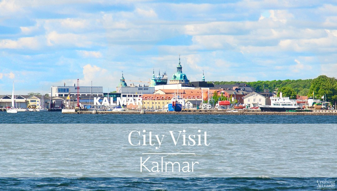 Kalmar Visit and marina review | Cruising Attitude Sailing Blog - Discovery 55