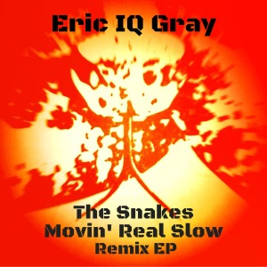 The Snakes Movin' Real Slow - Crumblegg Remix - Eric IQ Gray