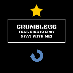 Stay With Me! crumblegg feat. Eric IQ Gray