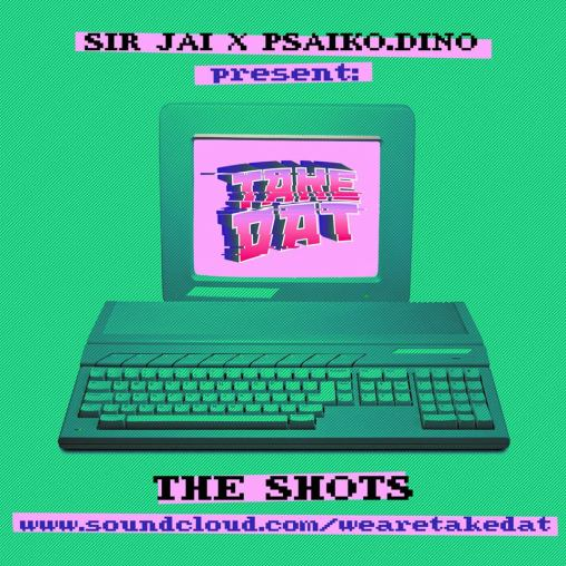 TAKE DAT! - The Shots