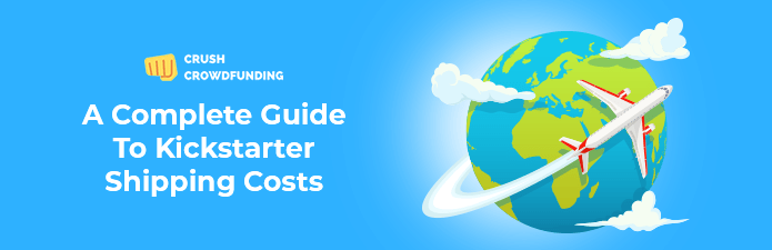 a complete guide to kickstarter shipping costs