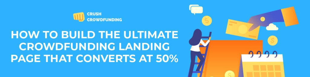 How to build the ultimate crowdfunding landing page that converts at 50%