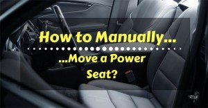 How To Manually Move A Power Seat? Know Full Details Here (2017 Edition)