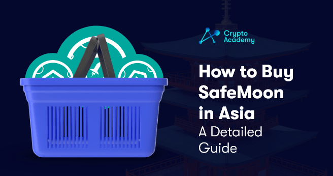 How to Buy SafeMoon in Asia - A Detailed Guide