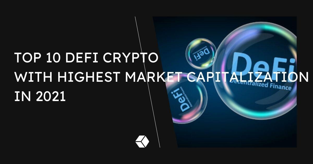 Top 10 Defi Crypto With Highest Market Capitalization In 2021
