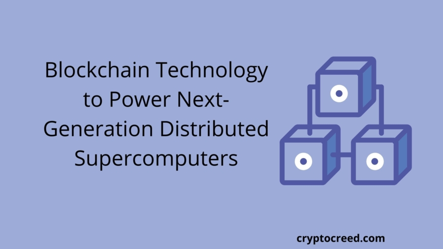 Blockchain Technology to Power Next-Generation Distributed Supercomputers