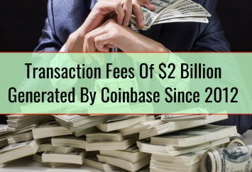 Transaction Fees Of $2 Billion Generated By Coinbase Since 2012
