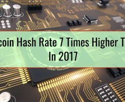 Bitcoin Hash Rate 7 Times Higher Than In 2017
