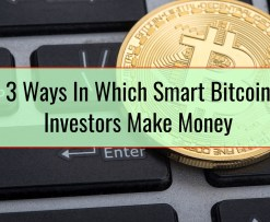3 Ways In Which Smart Bitcoin Investors Make Money