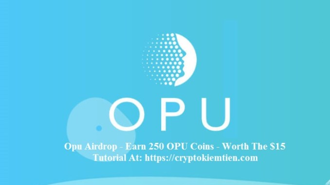 Opu Crypto Airdrop Tutorial - Earn 250 OPU Coins Free - Worth The $15