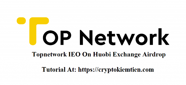 Topnetwork IEO On Huobi Exchange Airdrop - Get Free At Least 100 TOP Tokens. Earn More Free Coin, Click Here: https://cryptokiemtien.com/airdrop-bounty
