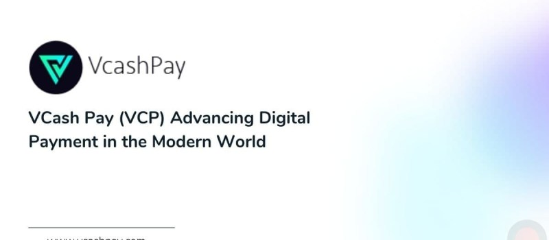 VCash Pay (VCP) Advancing Digital Payment in the Modern World