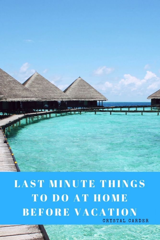 LAST MINUTE THINGS TO DO BEFORE VACATION THAT WILL LEAVE YOU STRESS-FREE
