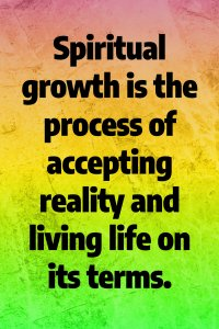 Spiritual growth is accepting reality