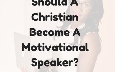Should A Christian become a Motivational Speaker?