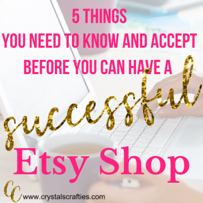 5 things you must know and accept before you can have a successful Etsy shop.