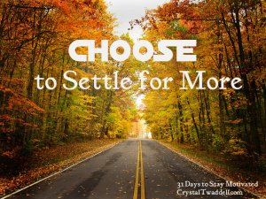 Choose to Settle for More