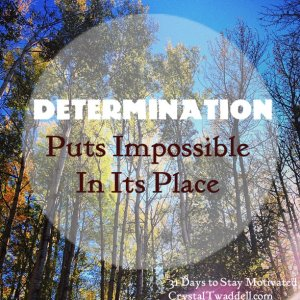 Determination Puts Impossible In Its Place