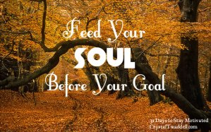 Feed Your Soul Before Your Goal