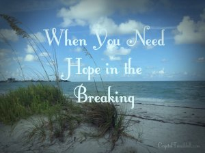 When You Need Hope in the Breaking
