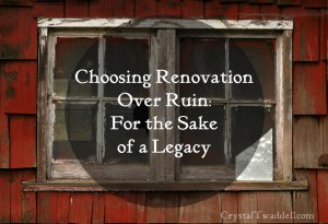 Choosing Renovation Over Ruin: For the Sake of a Legacy