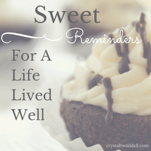 Sweet Reminders For a Life Lived Well