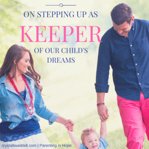 On Stepping Up as Keeper of Our Child's Dreams {Link-Up}