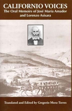 Californio Voices The Oral Memoirs of Jose Maria Amador ...