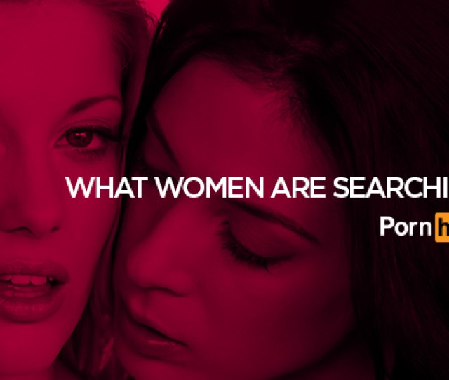 To Close Out International Womens Month We Teamed Up With Our Friends Over At Bustle To Bring You The Latest Data On The Porn Viewing Interests Of Women