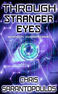 Through Stranger Eyes (Matriarchs – Silicon Gods book 1)