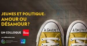 La Presse + Colloque -  Jeunes et Politiques: Amour ou Désamour? @ 1000, rue Saint-Urbain (Métro Place d'Armes)   Montréal   Québec   Canada
