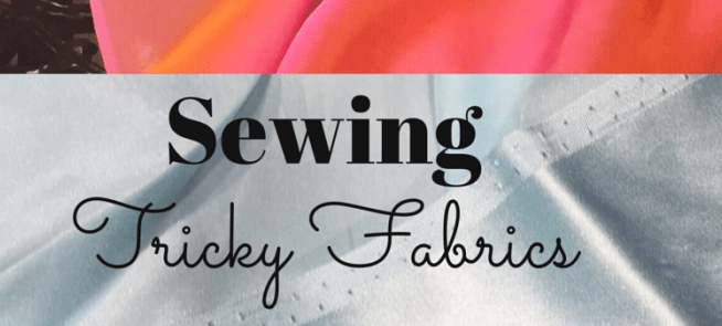 Tips on Sewing Tricky Fabrics