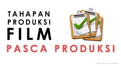 Tahapan Produksi Film Pasca Produksi