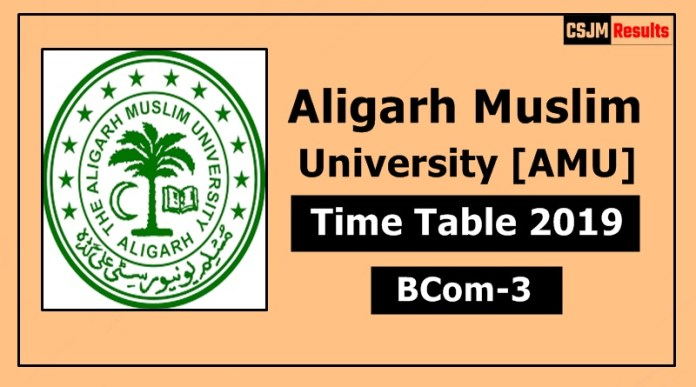 AMU [Aligarh Muslim University] BCom 3 Year Time Table Exam Date Sheet 2019