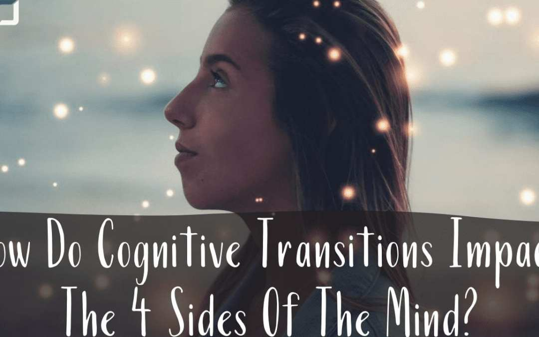 How Do Cognitive Transitions Impact The Four Sides Of The Mind?