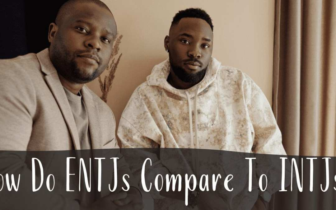 How Do ENTJs Compare To INTJs?