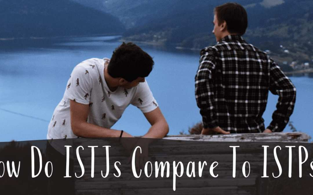 How Do ISTJs Compare To ISTPs?