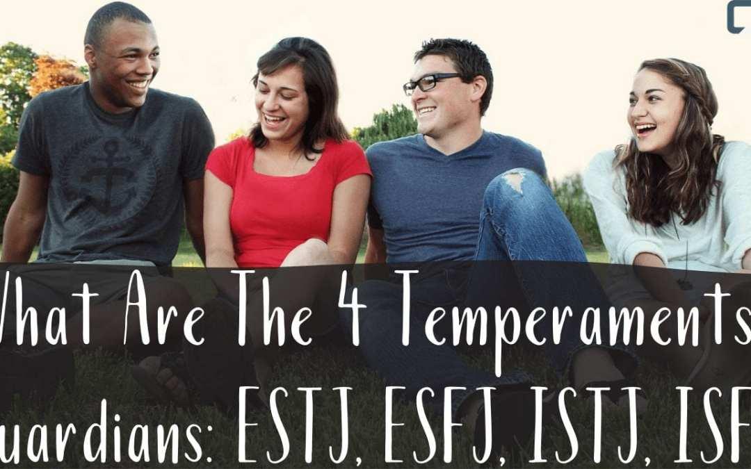 What Are The Four Temperaments?   Guardians: ESTJ, ESFJ, ISTJ, ISFJ