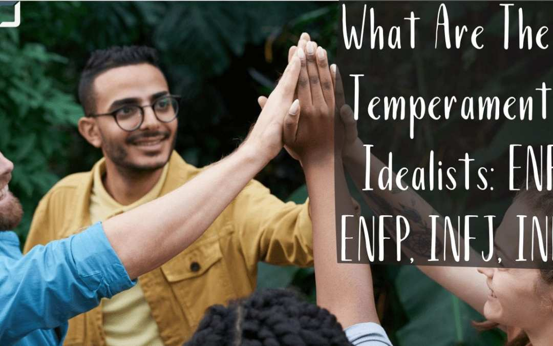 What Are The Four Temperaments? Idealists: ENFJ, ENFP, INFJ, INFP